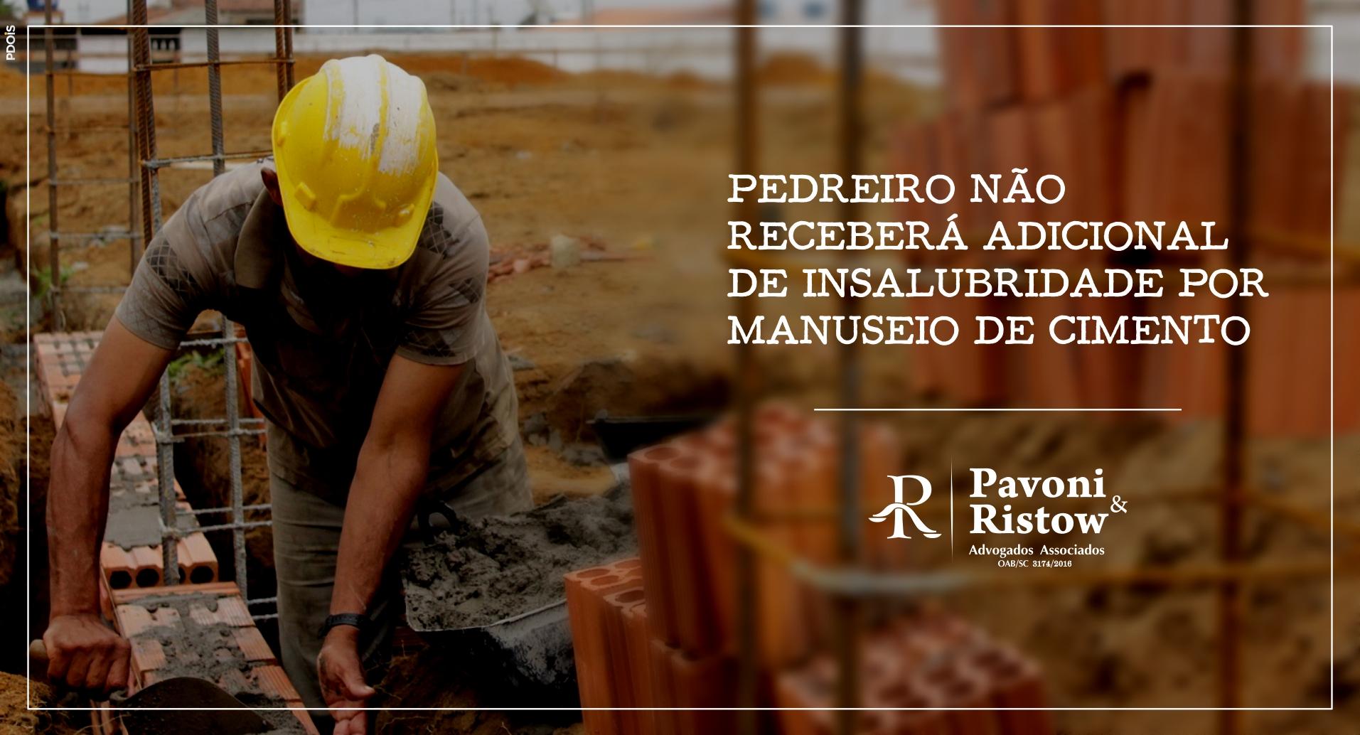 PEDREIRO NÃO RECEBERÁ ADICIONAL DE INSALUBRIDADE POR MANUSEIO DE CIMENTO